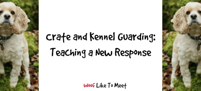 Crate and kennel guarding: teaching a new response