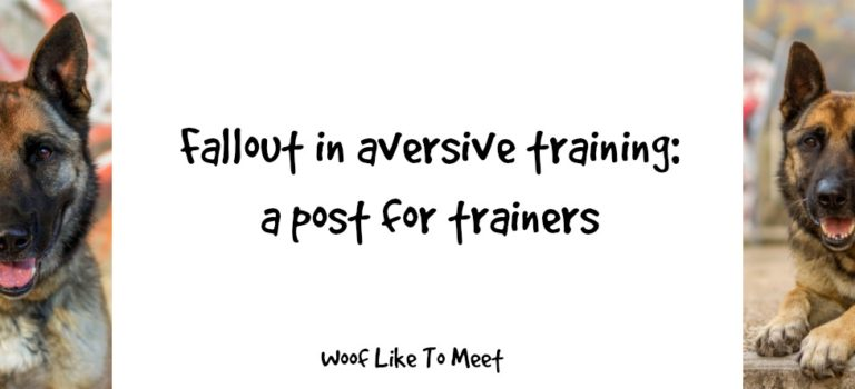 Fallout in aversive training: a post for trainers